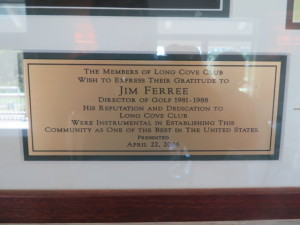 This plaque says it all about Mr. Jim Ferree and the Long Cove Club!